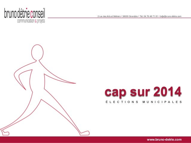 2 rue des Arts et Métiers • 38000 Grenoble • Tél. 04 76 48 71 81 • bd[at]bruno-détrie.comcap sur 2014É L E C T I O N S M U...