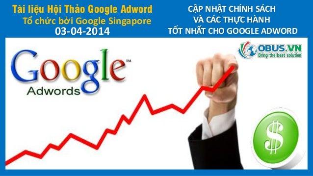 Tài liệu Hội Thảo Google Adword Tổ chức bởi Google Singapore CẬP NHẬT CHÍNH SÁCH VÀ CÁC THỰC HÀNH TỐT NHẤT CHO GOOGLE ADWO...