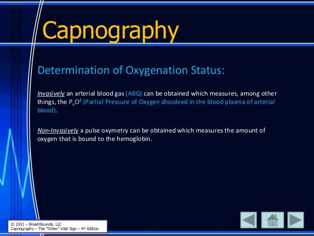 Determination of Oxygenation Status: Invasively an arterial blood gas (ABG) can be obtained which measures, among other th...