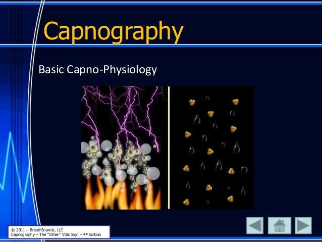 """Basic Capno-Physiology Capnography © 2011 – BreathSounds, LLC Capnography – The """"Other"""" Vital Sign – 4th Edition"""