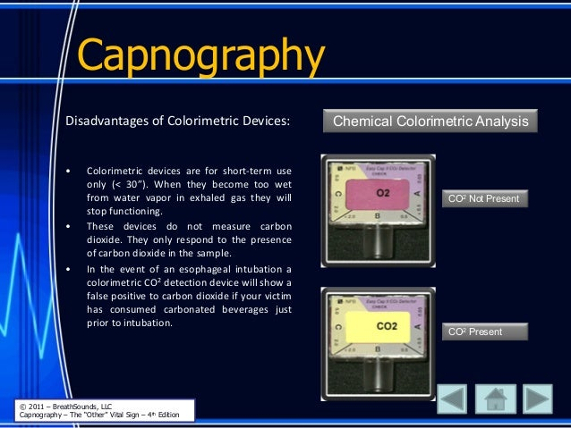 """Capnography Disadvantages of Colorimetric Devices: • Colorimetric devices are for short-term use only (< 30""""). When they b..."""