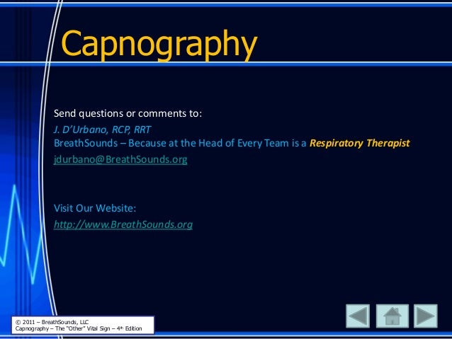 Capnography Send questions or comments to: J. D'Urbano, RCP, RRT BreathSounds – Because at the Head of Every Team is a Res...
