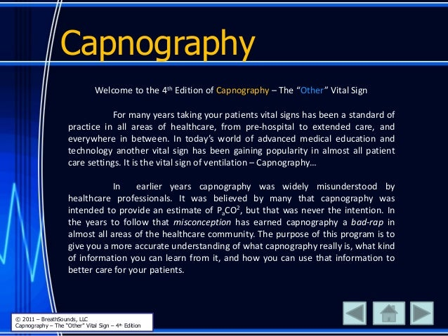 """Capnography Welcome to the 4th Edition of Capnography – The """"Other"""" Vital Sign For many years taking your patients vital s..."""