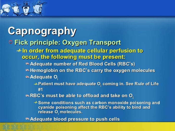 Capnography Fick principle: Oxygen Transport   In order from adequate cellular perfusion to   occur, the following must be...
