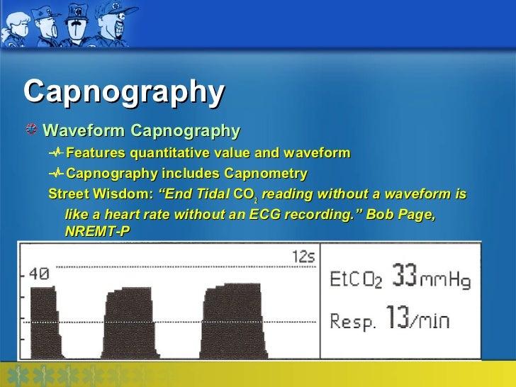 Capnography Waveform Capnography    Features quantitative value and waveform    Capnography includes Capnometry Street Wis...
