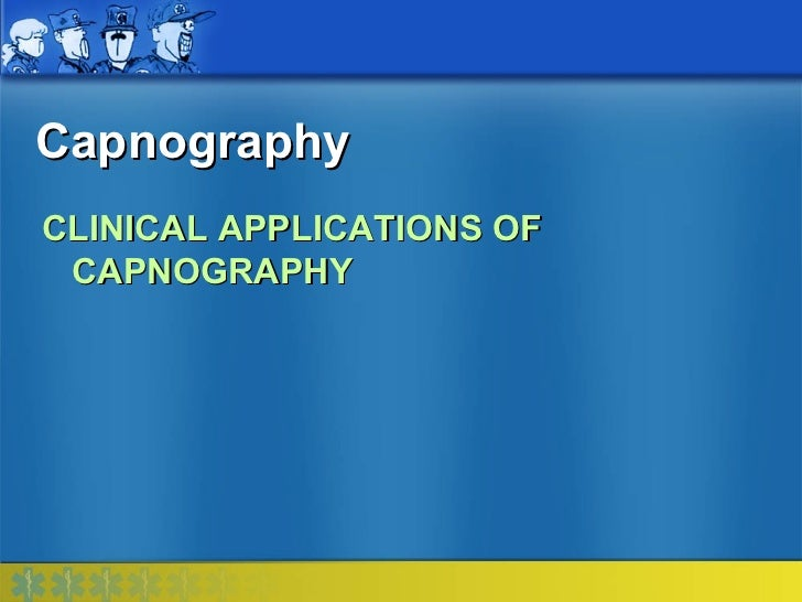 CapnographyCLINICAL APPLICATIONS OF CAPNOGRAPHY