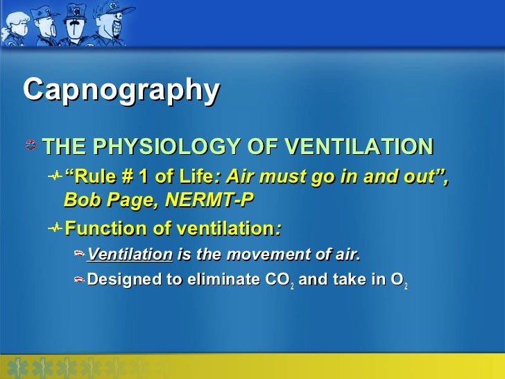 """Capnography THE PHYSIOLOGY OF VENTILATION  """"Rule # 1 of Life: Air must go in and out"""",  Bob Page, NERMT-P  Function of ven..."""