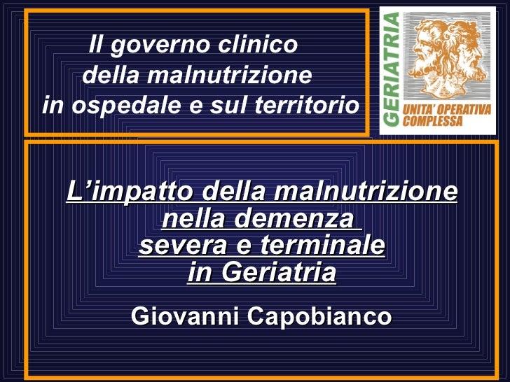 L'impatto della malnutrizione nella demenza  severa e terminale in Geriatria Giovanni Capobianco Il governo clinico  della...