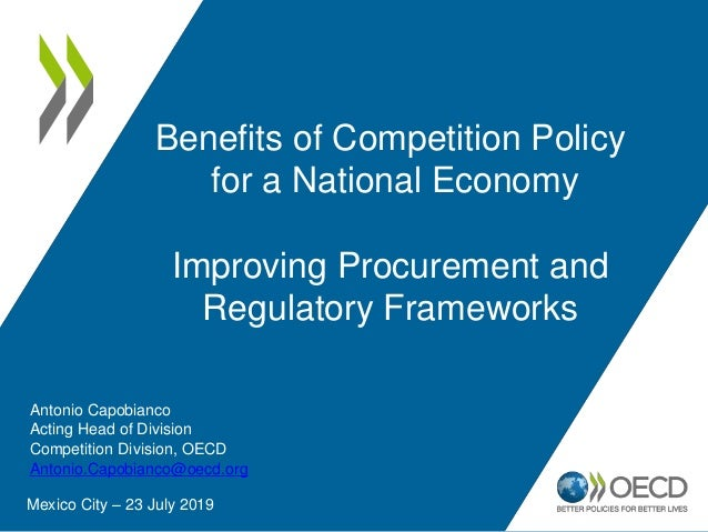 Benefits of Competition Policy for a National Economy Improving Procurement and Regulatory Frameworks Mexico City – 23 Jul...