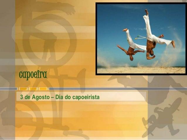 capoeira 3 de Agosto – Dia do capoeirista