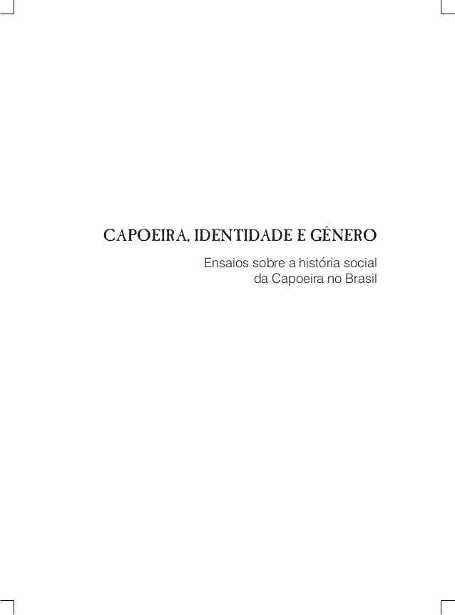 CAPOEIRA, IDENTIDADE E GÊNERO  Ensaios sobre a história social  da Capoeira no Brasil