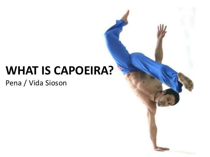 WHAT IS CAPOEIRA?Pena / Vida Sioson
