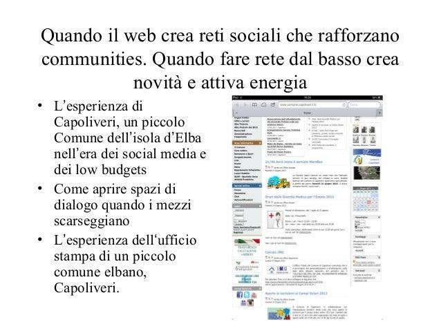 Quando il web crea reti sociali che rafforzano  communities. Quando fare rete dal basso crea  novità e attiva energia  • L...