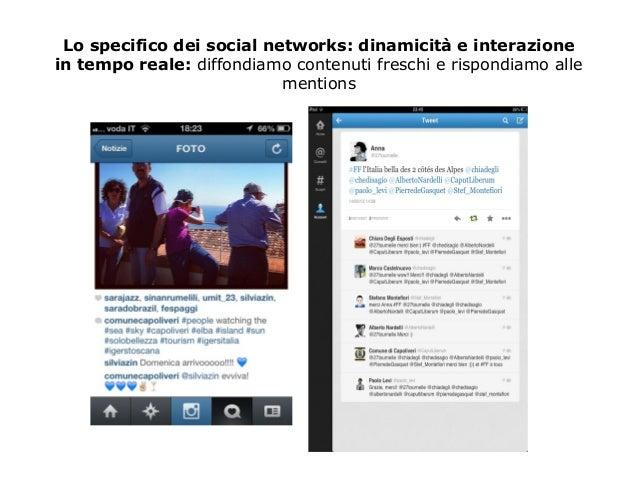 Lo specifico dei social networks: dinamicità e interazione  in tempo reale: diffondiamo contenuti freschi e rispondiamo al...