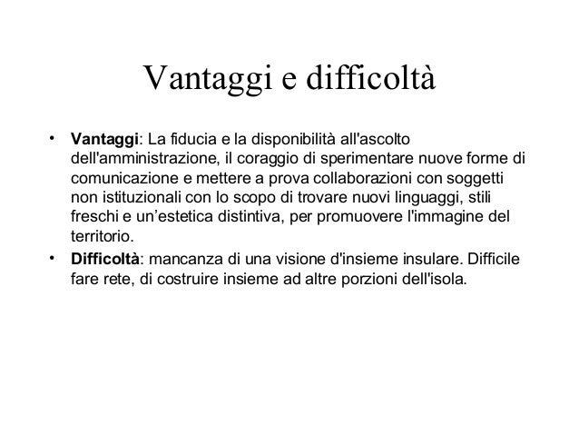 Vantaggi e difficoltà  • Vantaggi: La fiducia e la disponibilità all'ascolto  dell'amministrazione, il coraggio di sperime...