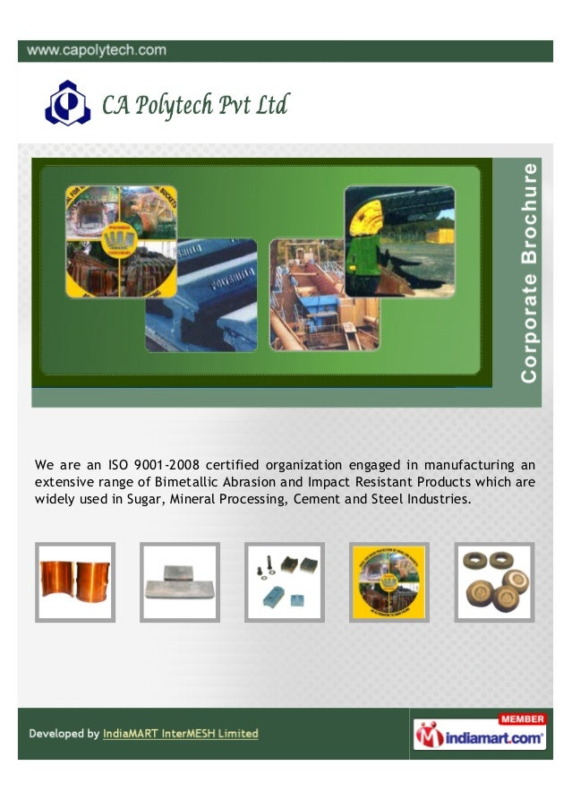 We are an ISO 9001-2008 certified organization engaged in manufacturing anextensive range of Bimetallic Abrasion and Impac...