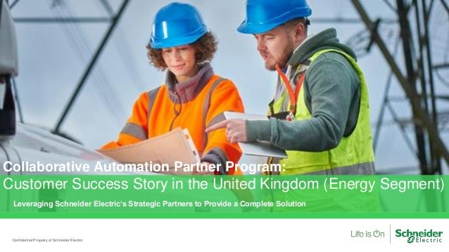 Confidential Property of Schneider Electric Leveraging Schneider Electric's Strategic Partners to Provide a Complete Solut...