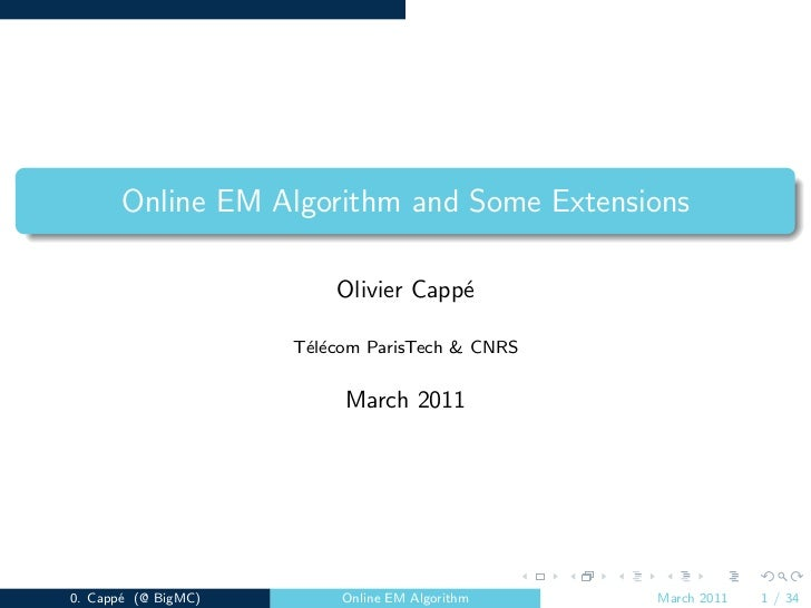 Online EM Algorithm and Some Extensions                         Olivier Capp´                                     e       ...