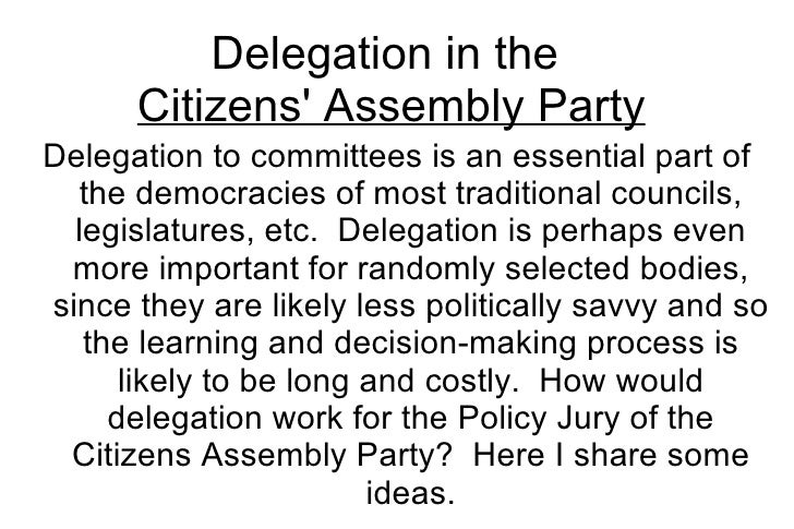 Delegation in the  Citizens' Assembly Party Delegation to committees is an essential part of the democracies of most tradi...