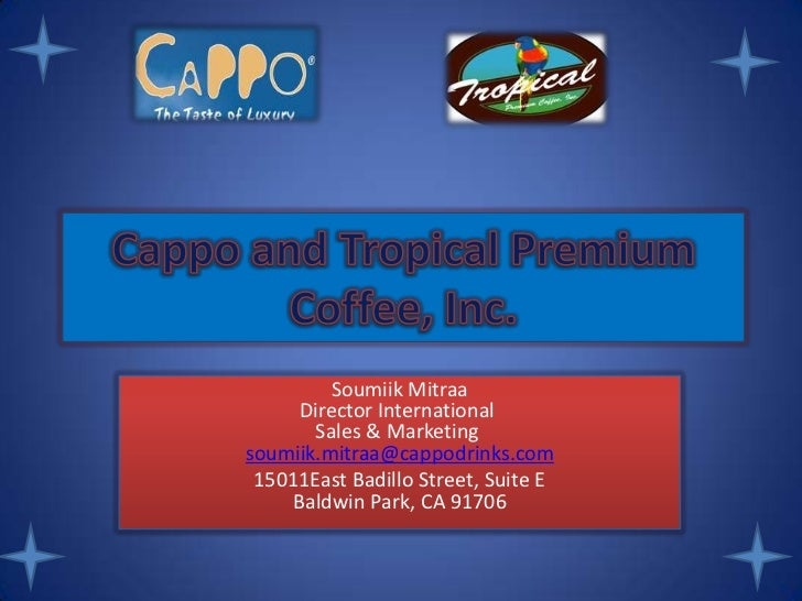 Soumiik Mitraa      Director International       Sales & Marketingsoumiik.mitraa@cappodrinks.com 15011East Badillo Street,...
