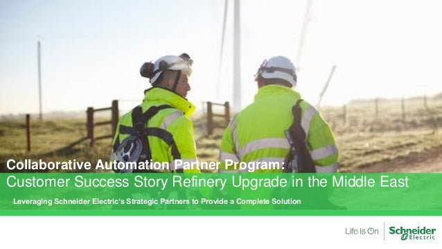 Leveraging Schneider Electric's Strategic Partners to Provide a Complete Solution Collaborative Automation Partner Program...