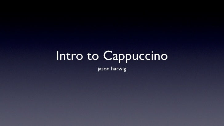 Intro to Cappuccino        jason harwig