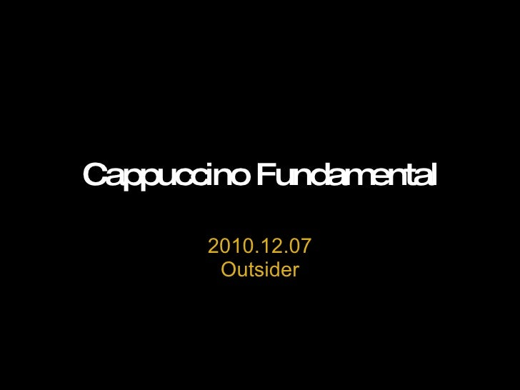 Cappuccino Fundamental 2010.12.07 Outsider