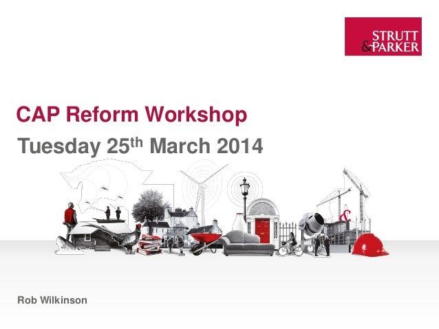 CAP Reform Workshop Tuesday 25th March 2014 Rob Wilkinson