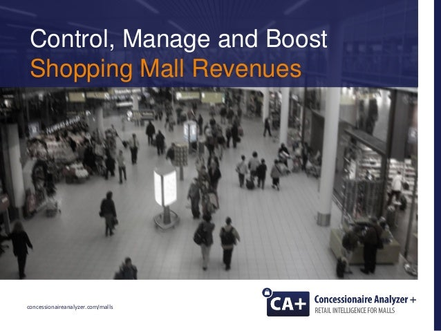 concessionaireanalyzer.com/malls Control, Manage and Boost Shopping Mall Revenues