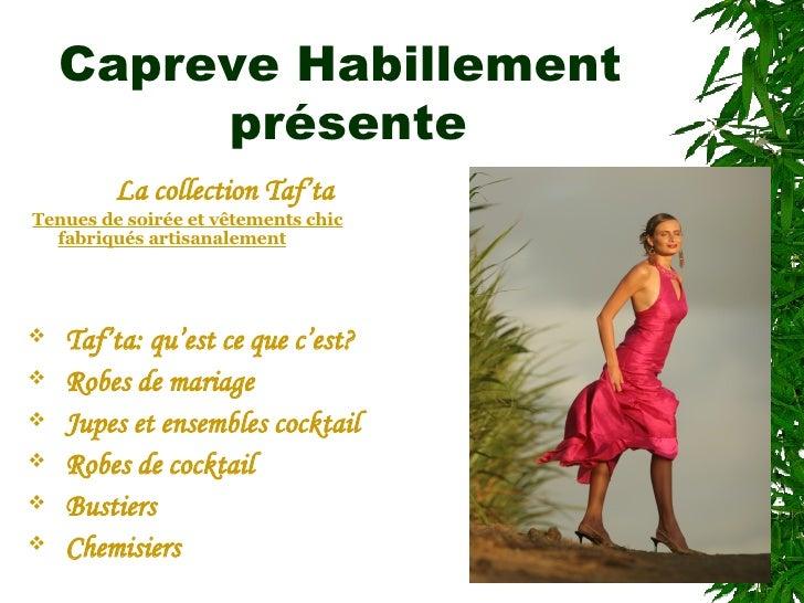 Capreve Habillement  présente <ul><li>La collection Taf'ta  </li></ul><ul><li>Tenues de soirée et vêtements chic fabriqués...