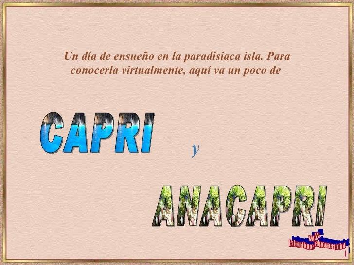 Un día de ensueño en la paradisiaca isla. Para conocerla virtualmente, aquí va un poco de   y CAPRI  ANACAPRI www. labouti...