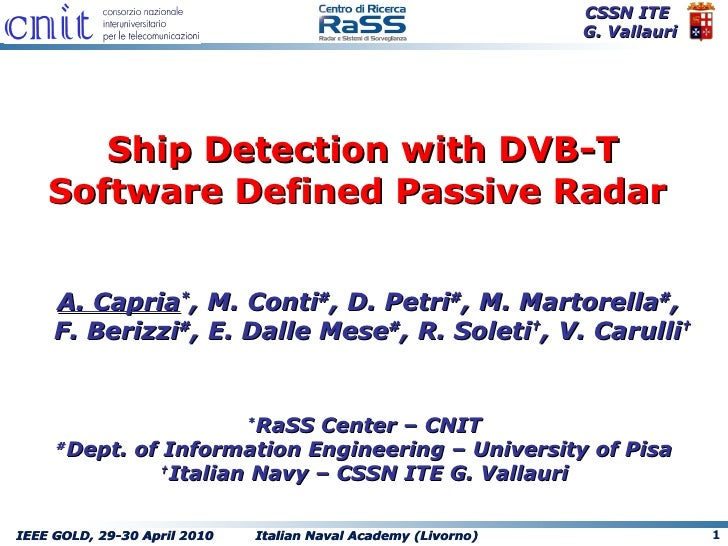 Ship Detection  with DVB-T Software Defined Passive Radar   A. Capria * , M. Conti # , D. Petri # , M. Martorella # ,  F. ...