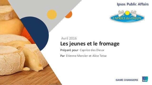 1 Préparé pour Par Les jeunes et le fromage Caprice des Dieux Avril 2016 Etienne Mercier et Alice Tetaz