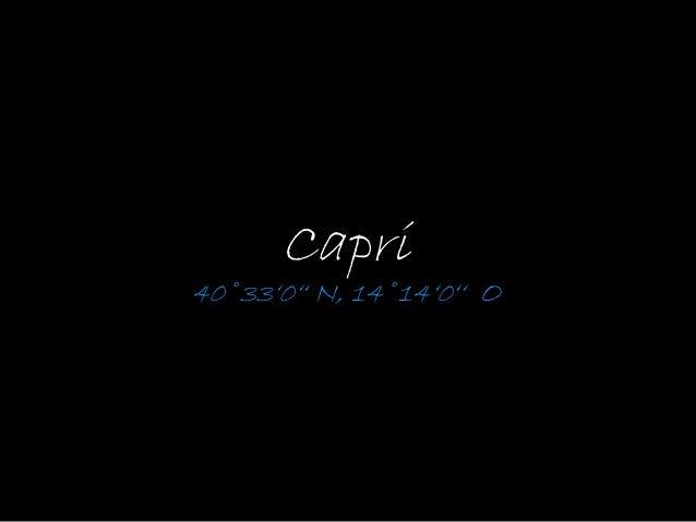 Capri 40˚33'0'' N, 14˚14'0'' O