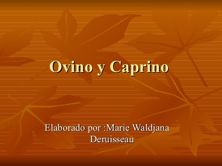 Ovino y Caprino  Elaborado por :Marie Waldjana  Deruisseau