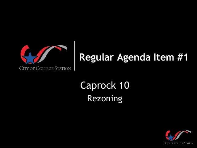 Regular Agenda Item #1 Caprock 10 Rezoning