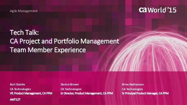 Tech Talk: CA Project and Portfolio Management Team Member Experience Kurt Steinle Agile Management Brian Nathanson CA Tec...