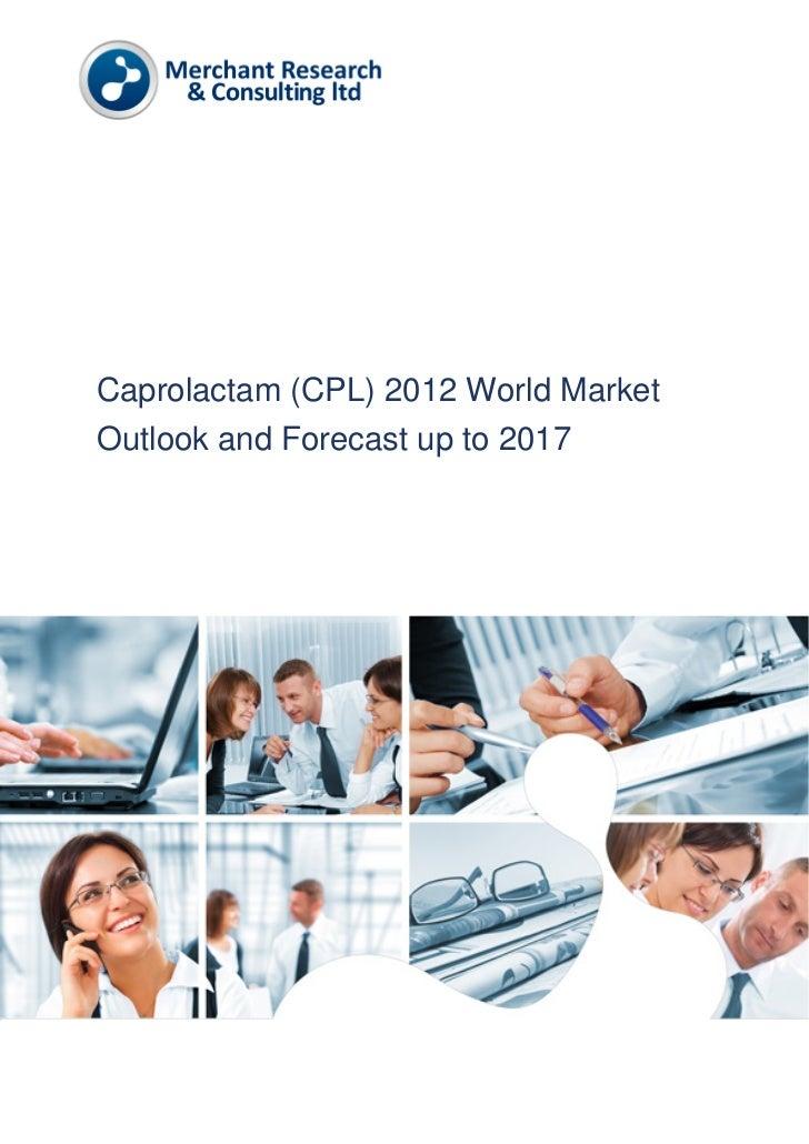 Caprolactam (CPL) 2012 World MarketOutlook and Forecast up to 2017
