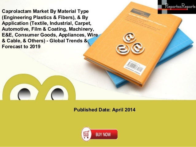Published Date: April 2014 Caprolactam Market By Material Type (Engineering Plastics & Fibers), & By Application (Textile,...