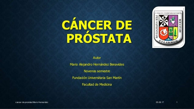05.02.17cancer de prostata/Mario Hernandez 1 CÁNCER DE PRÓSTATA Autor Mario Alejandro Hernández Benavides Novenos semestre...