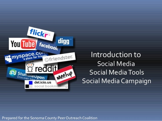 Introduction to Social Media Social MediaTools Social Media Campaign Prepared for the Sonoma County Peer Outreach Coalition
