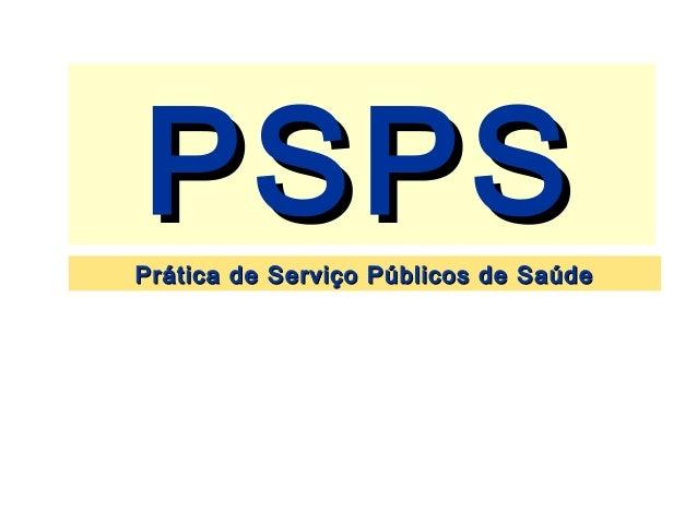 PSPSPSPSPrática de Serviço Públicos de SaúdePrática de Serviço Públicos de Saúde