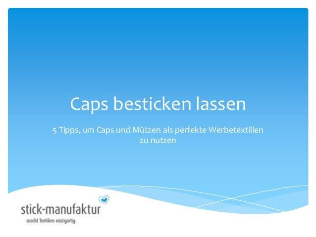 Caps besticken lassen 5 Tipps, um Caps und Mützen als perfekte Werbetextilien zu nutzen