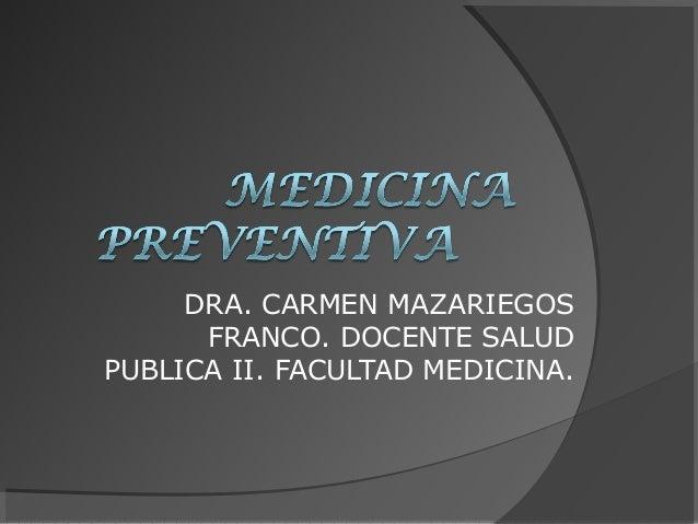 DRA. CARMEN MAZARIEGOS      FRANCO. DOCENTE SALUDPUBLICA II. FACULTAD MEDICINA.