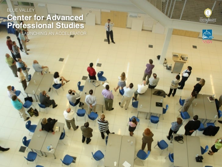 BLUE VALLEYCenter for AdvancedProfessional Studies     LAUNCHING AN ACCELERATOR