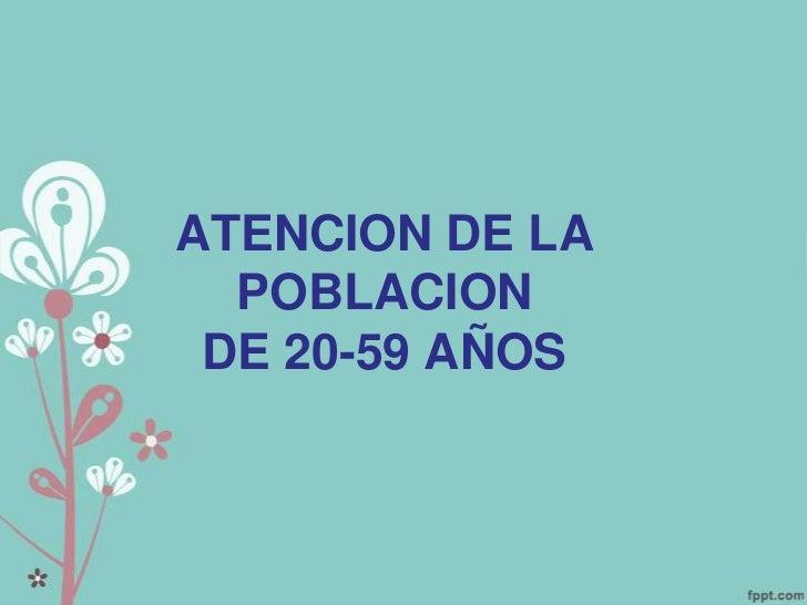 ATENCION DE LA POBLACION DE 20-59 AÑOS<br />