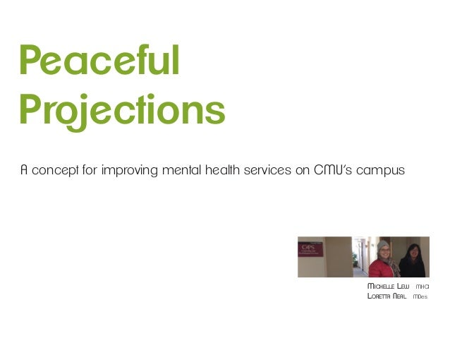 PeacefulProjectionsA concept for improving mental health services on CMU's campus                                         ...