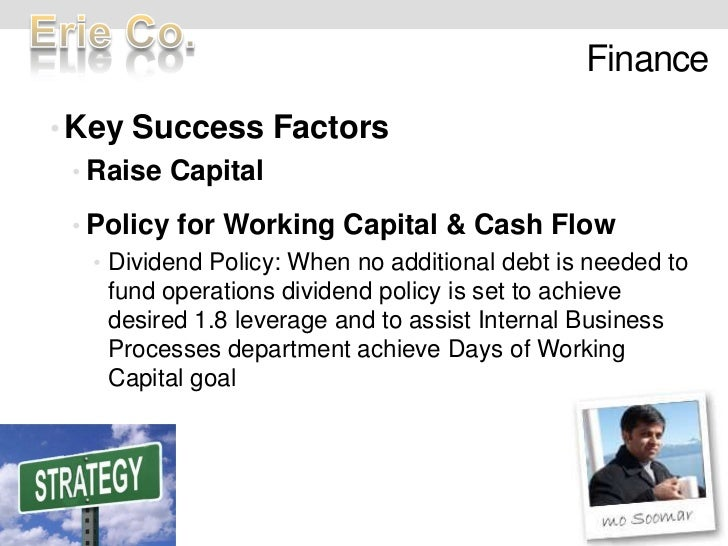 Finance <br />Key Success Factors<br />Raise Capital  <br />Policy for Working Capital & Cash Flow<br />Dividend Policy: W...