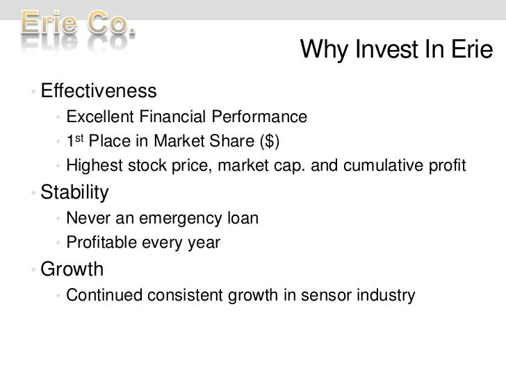Why Invest In Erie<br /><ul><li>Effectiveness