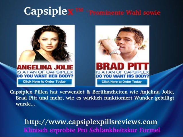 CapsiplexTM..ProminenteWahlsowieCapsiplex Pillen hat verwendet & Berühmtheiten wie Anjelina Jolie,  Brad Pi...
